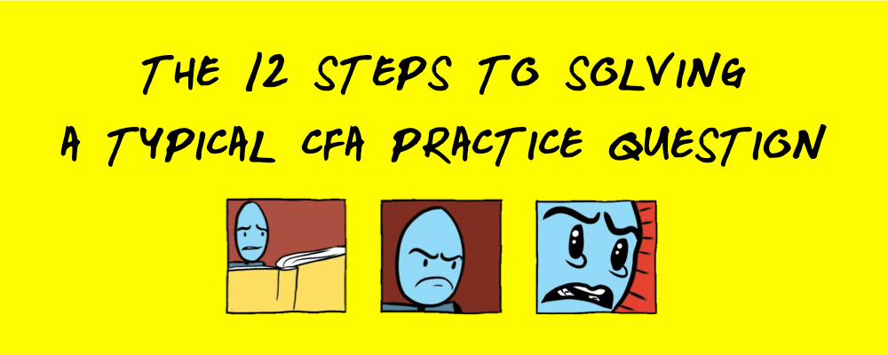 Comic: The 12 Steps to Answering A CFA Practice Question 4