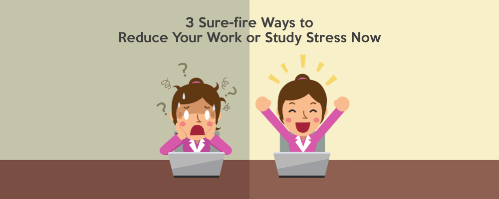 3 Sure-fire Ways to Reduce Stress Now 1