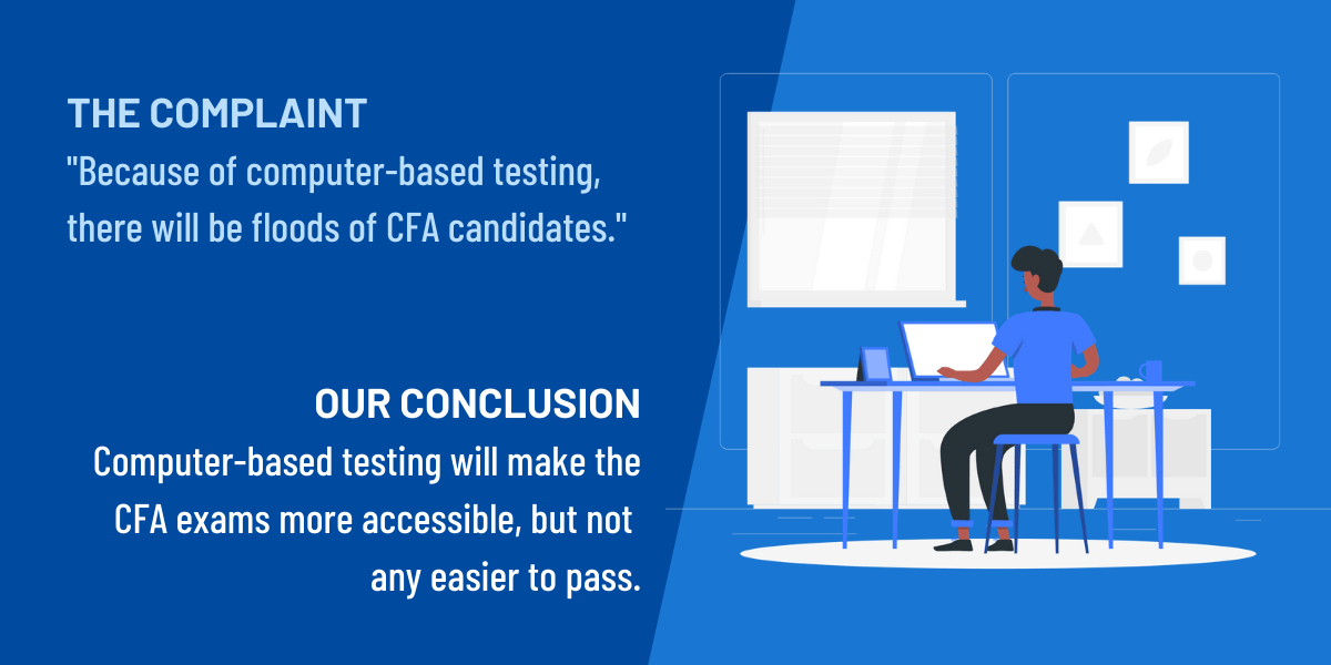 Because of computer-based testing, there will be floods of CFA candidates