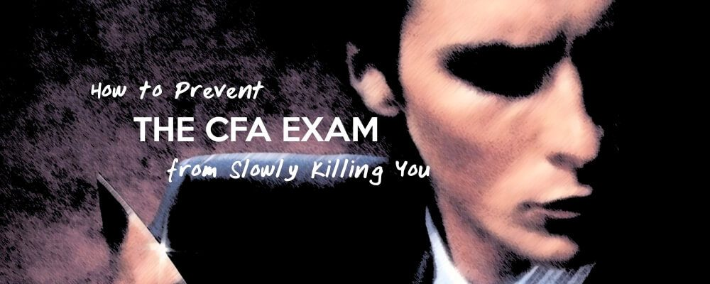 How to Prevent the CFA Exam from Slowly Killing You 8