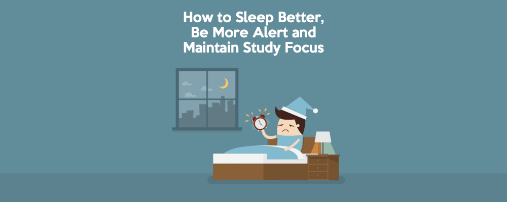 How to Sleep Better, Be More Alert and Maintain Study Focus 4