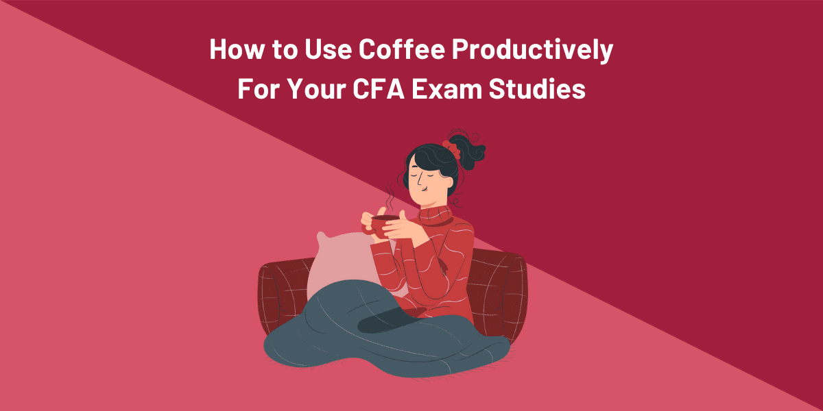 How to Use Coffee Productively for Your CFA Exam Studies 8