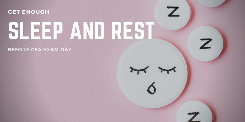 Get enough rest and sleep before CFA exam day